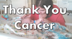 Thank you cancer