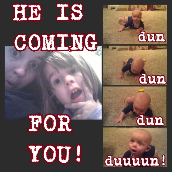He is coming for you!! (photo of baby crawling)